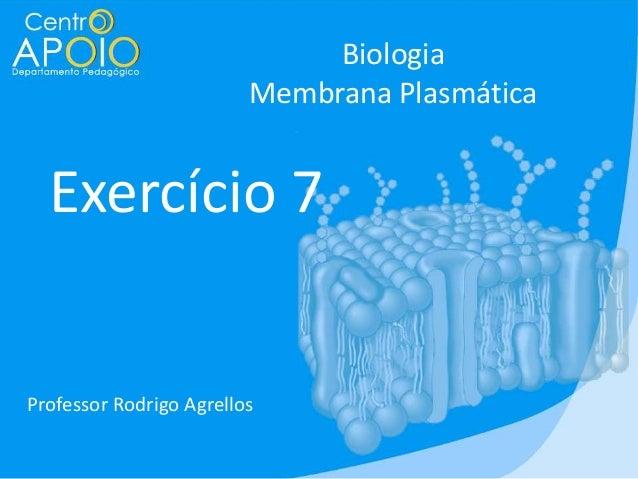 Biologia Membrana Plasmática  Exercício 7  Professor Rodrigo Agrellos