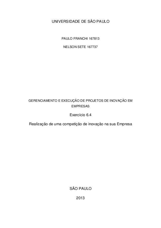 UNIVERSIDADE DE SÃO PAULOPAULO FRANCHI 167813NELSON SETE 167737GERENCIAMENTO E EXECUÇÃO DE PROJETOS DE INOVAÇÃO EMEMPRESAS...