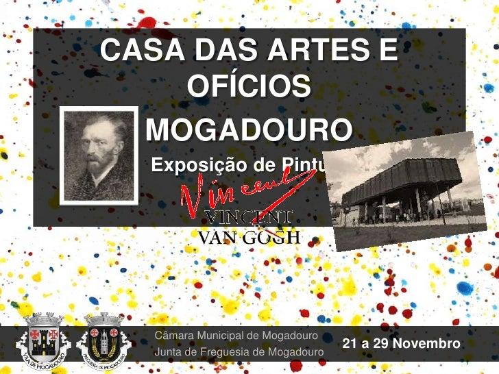 CASA DAS ARTES E OFÍCIOS<br />MOGADOURO<br />Exposição de Pintura<br />Câmara Municipal de Mogadouro<br />Junta de Freg...