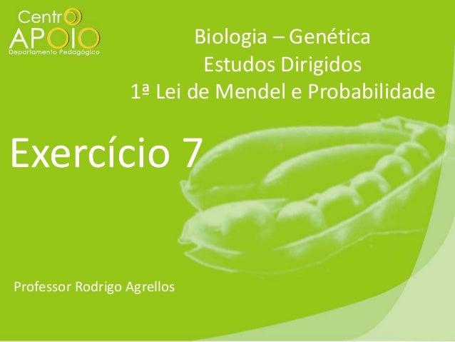 Biologia – Genética Estudos Dirigidos 1ª Lei de Mendel e Probabilidade  Exercício 7 Professor Rodrigo Agrellos