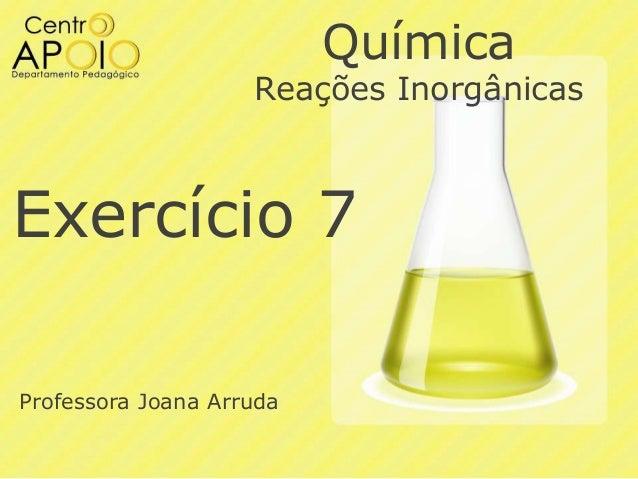 Química  Reações Inorgânicas  Exercício 7 Professora Joana Arruda