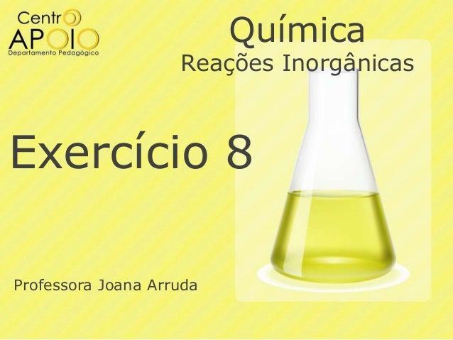 Química  Reações Inorgânicas  Exercício 8 Professora Joana Arruda