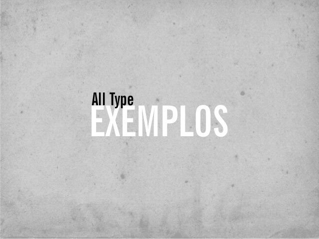 EXEMPLOS All Type