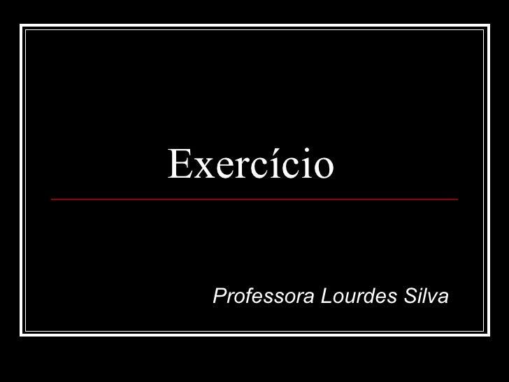 Exercício  Professora Lourdes Silva