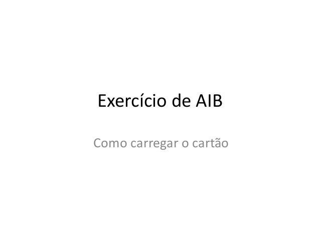 Exercício de AIB  Como carregar o cartão