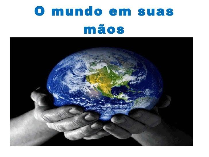 O mundo em suas mãos