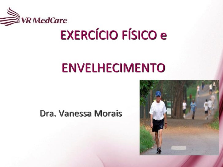 EXERCÍCIO FÍSICO e     ENVELHECIMENTODra. Vanessa Morais