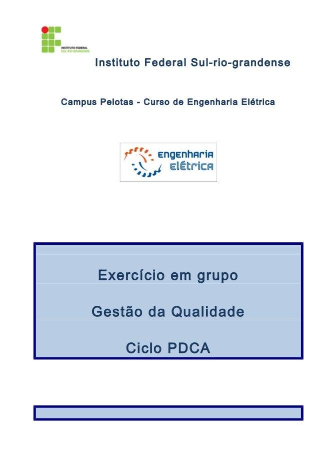 Instituto Federal Sul-rio-grandense Campus Pelotas - Curso de Engenharia Elétrica Exercício em grupo Gestão da Qualidade C...