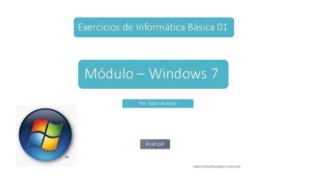 Exercícios de Informática Básica 01 Módulo – Windows 7 Avançar Por- Fabio Almeida