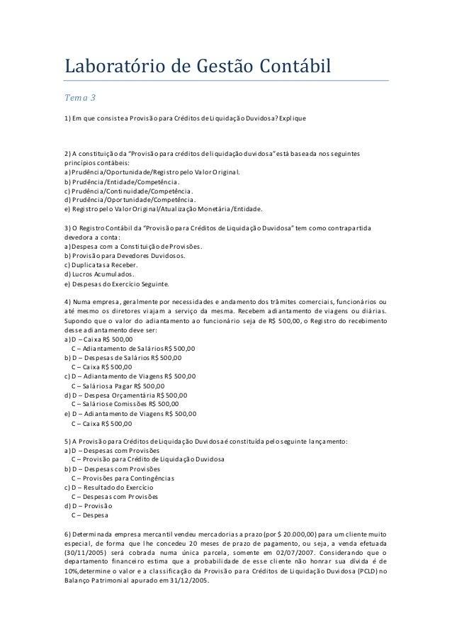Laboratório de Gestão Contábil Tema 3 1) Em que consistea Provisão paraCréditos deLiquidação Duvidosa? Explique 2) A const...