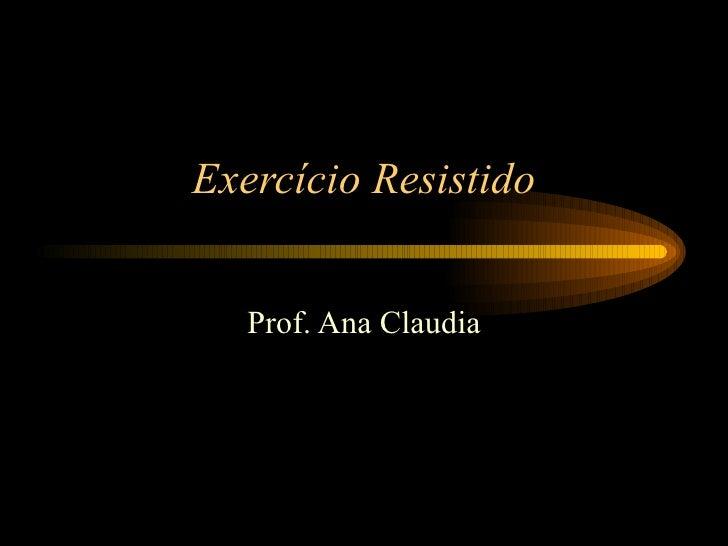 Exercício Resistido Prof. Ana Claudia