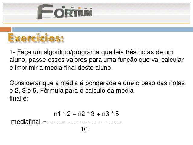 1- Faça um algoritmo/programa que leia três notas de umaluno, passe esses valores para uma função que vai calculare imprim...