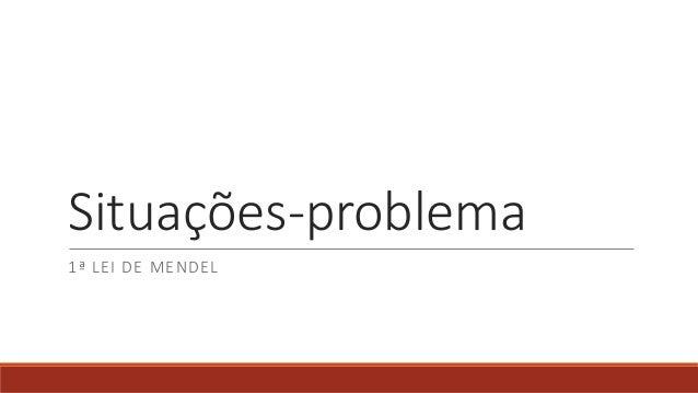 Situações-problema 1ª LEI DE MENDEL