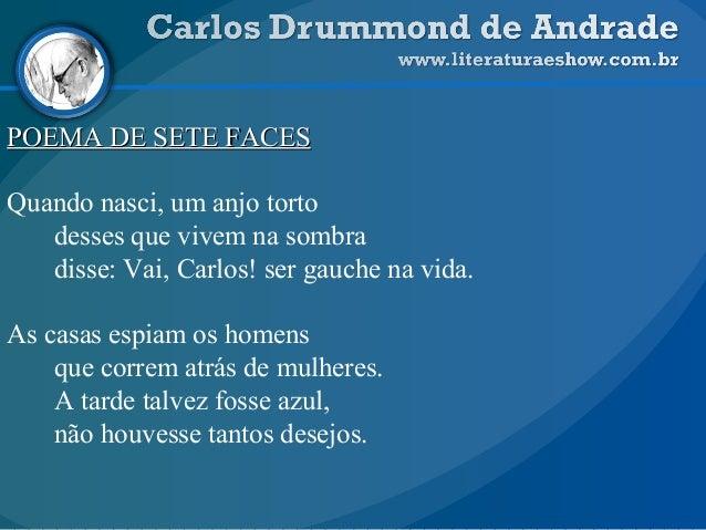 POEMA DE SETE FACESPOEMA DE SETE FACESQuando nasci, um anjo tortodesses que vivem na sombradisse: Vai, Carlos! ser gauche ...