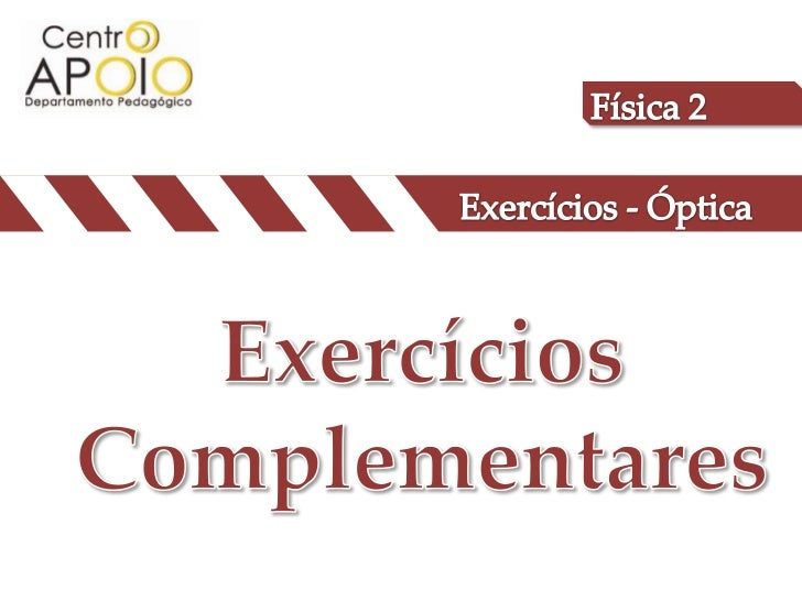 Física 2<br />Exercícios - Óptica<br />Exercícios Complementares<br />