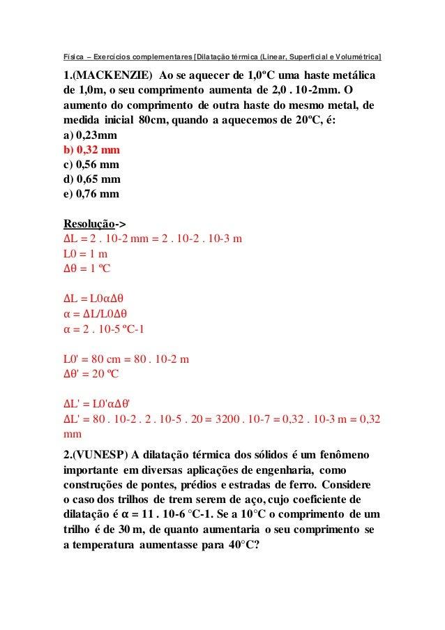 Física – Exercícios complementares [Dilatação térmica (Linear, Superficial e Volumétrica] 1.(MACKENZIE) Ao se aquecer de 1...
