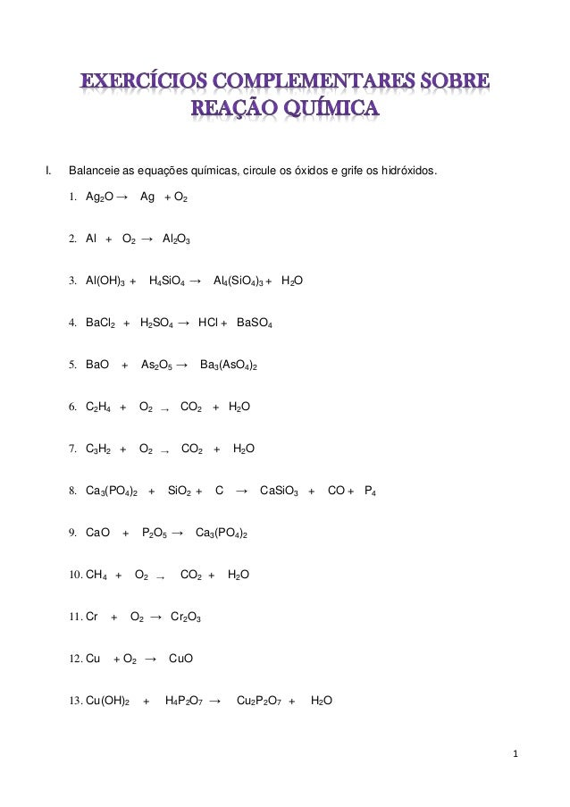 1 I. Balanceie as equações químicas, circule os óxidos e grife os hidróxidos. 1. Ag2O → Ag + O2 2. Al + O2 → Al2O3 3. Al(O...