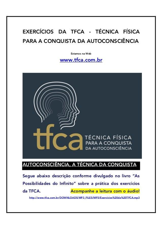 EXERCÍCIOS DA TFCA - TÉCNICA FÍSICA PARA A CONQUISTA DA AUTOCONSCIÊNCIA Estamos na Web  www.tfca.com.br  AUTOCONSCIÊNCIA, ...