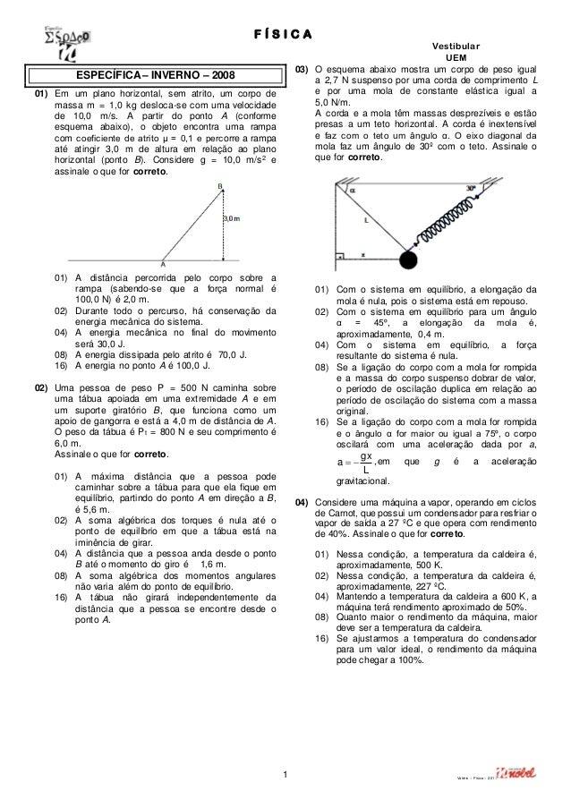 F Í S I C A  Vestibular  UEM  1 Valério – Física – 2011  ESPECÍFICA – INVERNO – 2008  01) Em um plano horizontal, sem atri...