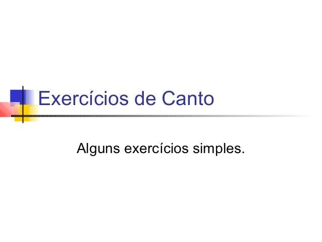 Exercícios de Canto Alguns exercícios simples.