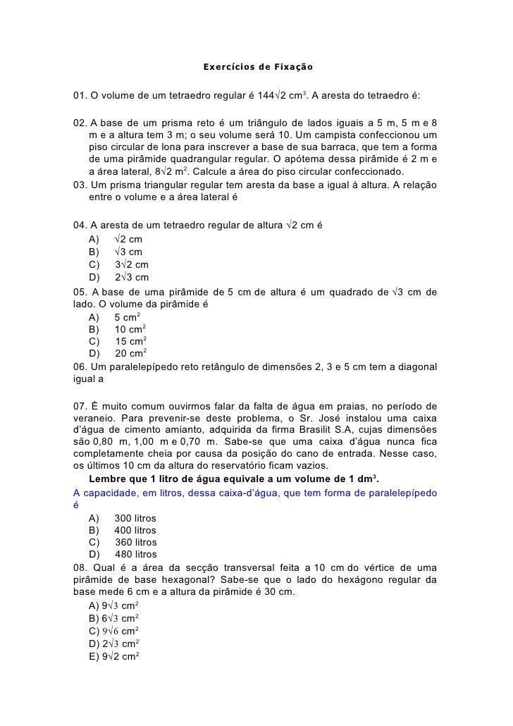 Exercícios de Fixação01. O volume de um tetraedro regular é 144√2 cm3. A aresta do tetraedro é:02. A base de um prisma ret...