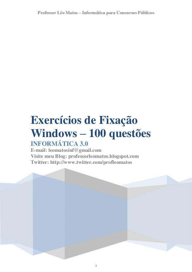 1  Professor Léo Matos – Informática para Concursos Públicos  Exercícios de Fixação Windows – 100 questões  INFORMÁTICA 3....