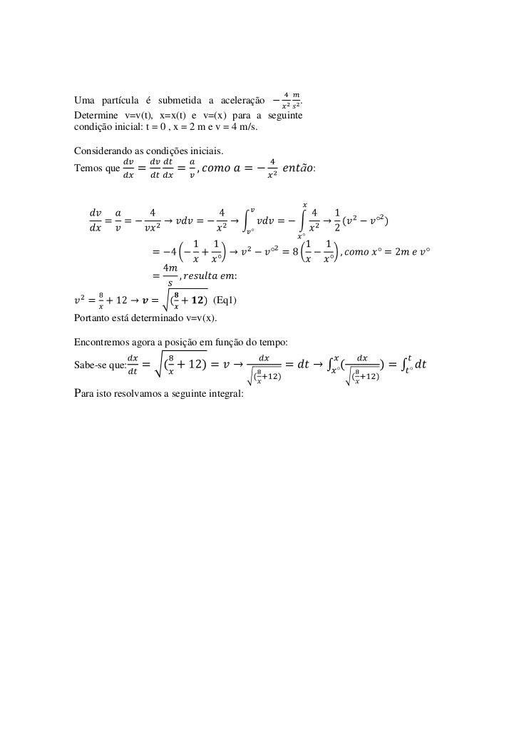 Uma partícula é submetida a aceleração         .Determine v=v(t), x=x(t) e v=(x) para a seguintecondição inicial: t = 0 , ...