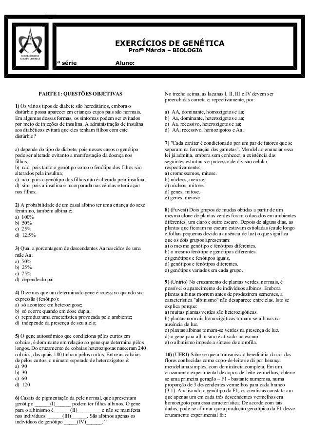 EXERCÍCIOS DE GENÉTICA Profª Márcia – BIOLOGIA 3ª série Aluno: PARTE 1: QUESTÕES OBJETIVAS 1) Os vários tipos de diabete s...