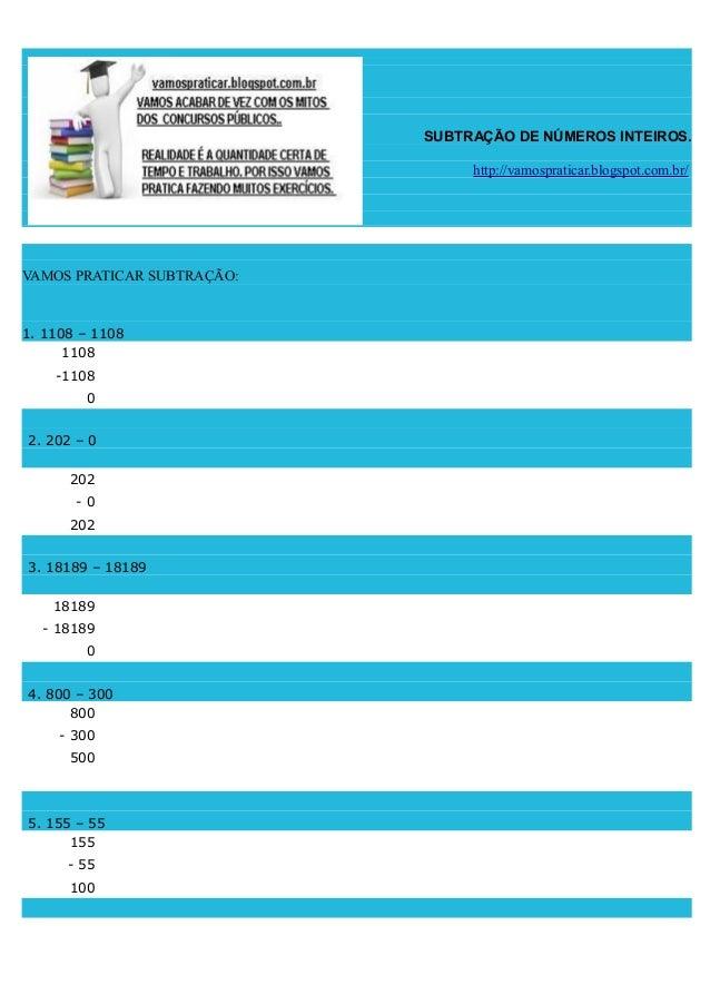 SUBTRAÇÃO DE NÚMEROS INTEIROS. http://vamospraticar.blogspot.com.br/  VAMOS PRATICAR SUBTRAÇÃO:  1. 1108 – 1108 1108 -1108...