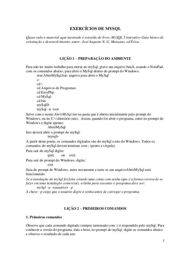 1 EXERCÍCIOS DE MYSQL Quase todo o material aqui mostrado é extraído do livro: MySQL 5 interativo Guia básico de orientaçã...