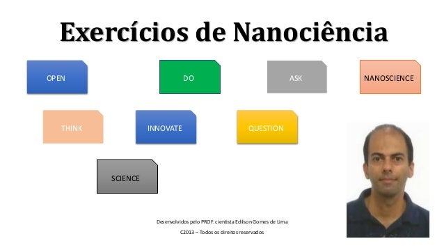 Exercícios de Nanociência Desenvolvidos pelo PROF. cientista Edilson Gomes de Lima C2013 – Todos os direitos reservados OP...