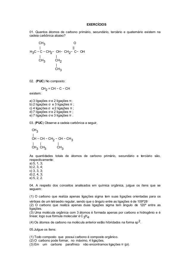 EXERCÍCIOS  01. Quantos átomos de carbono primário, secundário, terciário e quaternário existem na  cadeia carbônica abaix...