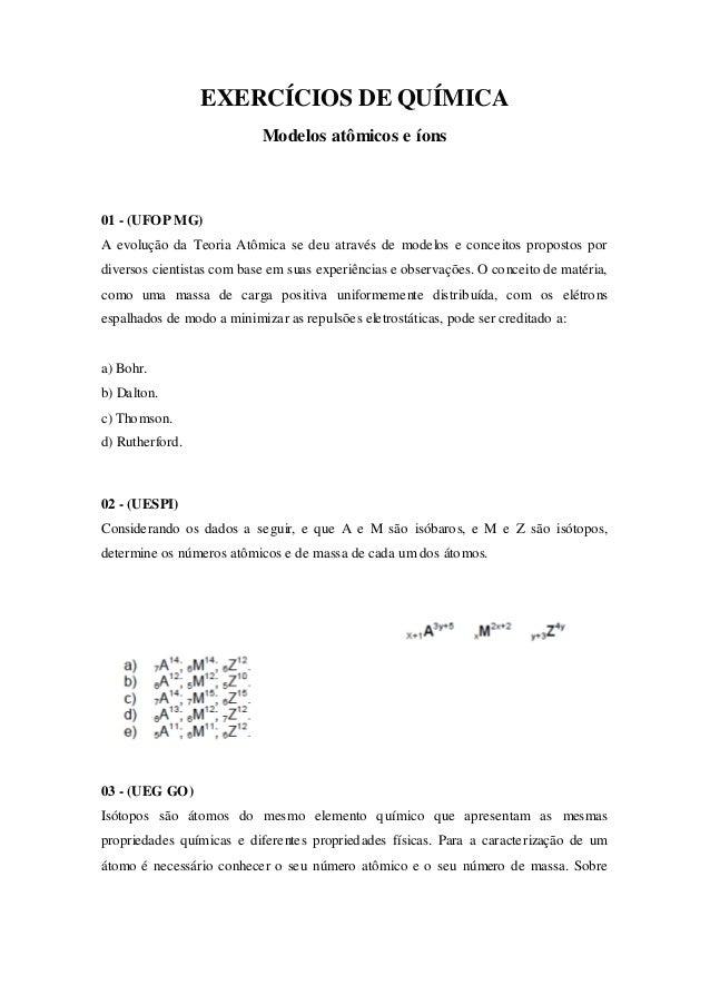 EXERCÍCIOS DE QUÍMICA Modelos atômicos e íons 01 - (UFOP MG) A evolução da Teoria Atômica se deu através de modelos e conc...