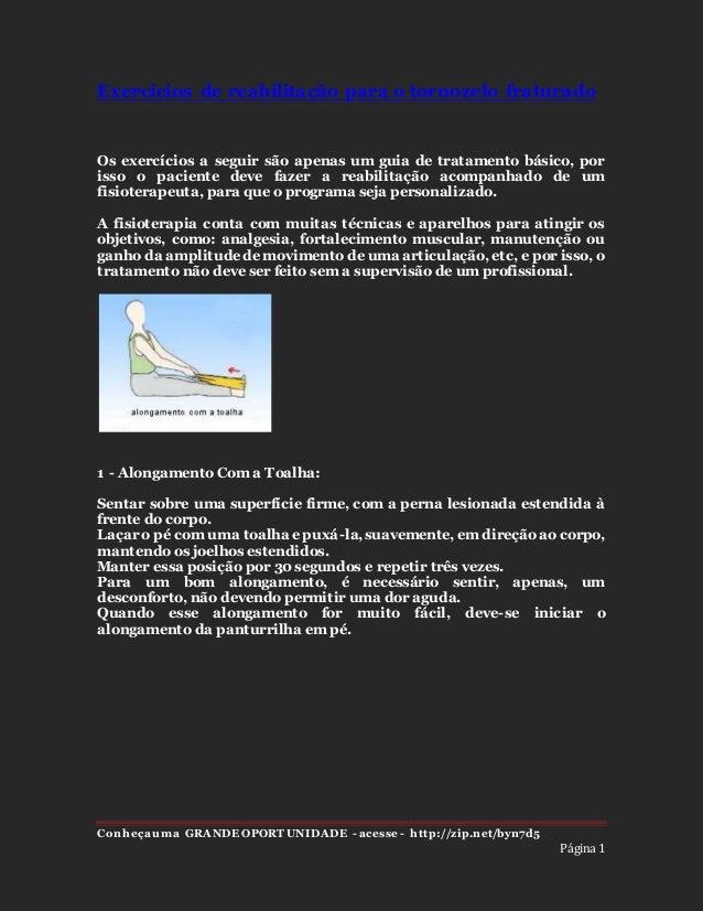 Exercícios de reabilitação para o tornozelo fraturado  Os exercícios a seguir são apenas um guia de tratamento básico, por...