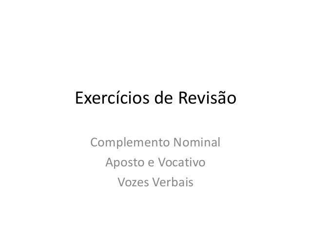 Exercícios de RevisãoComplemento NominalAposto e VocativoVozes Verbais