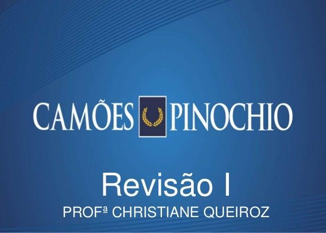 Revisão I PROFª CHRISTIANE QUEIROZ