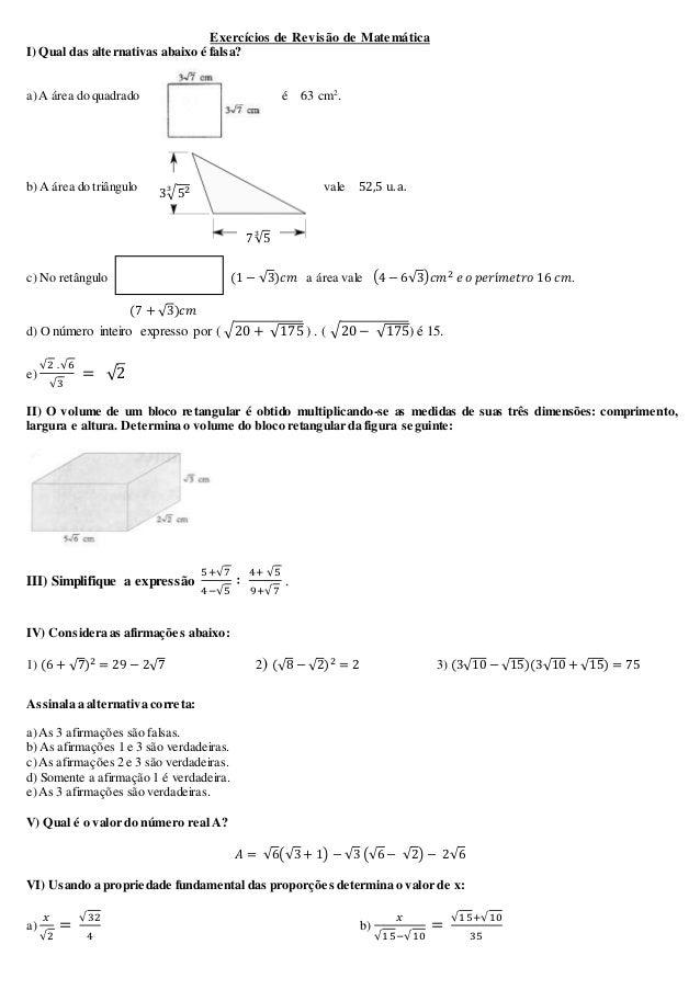 Exercícios de Revisão de Matemática I) Qual das alternativas abaixo é falsa? a)A área do quadrado é 63 cm2 . b) A área do ...
