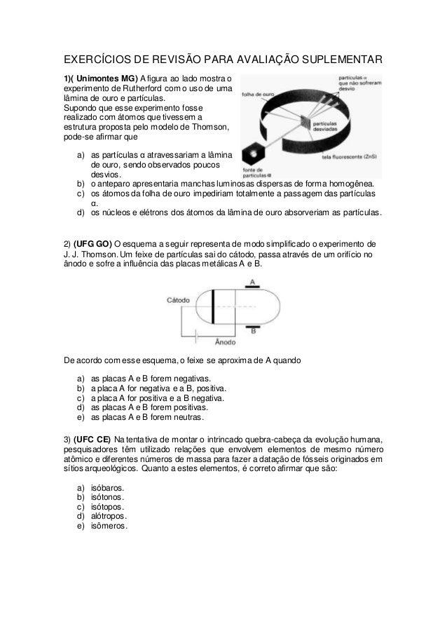 EXERCÍCIOS DE REVISÃO PARA AVALIAÇÃO SUPLEMENTAR  1)( Unimontes MG) A figura ao lado mostra o  experimento de Rutherford c...