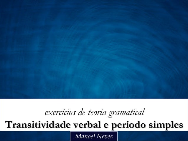 exercícios de teoria gramaticalTransitividade verbal e período simples                 Manoel Neves