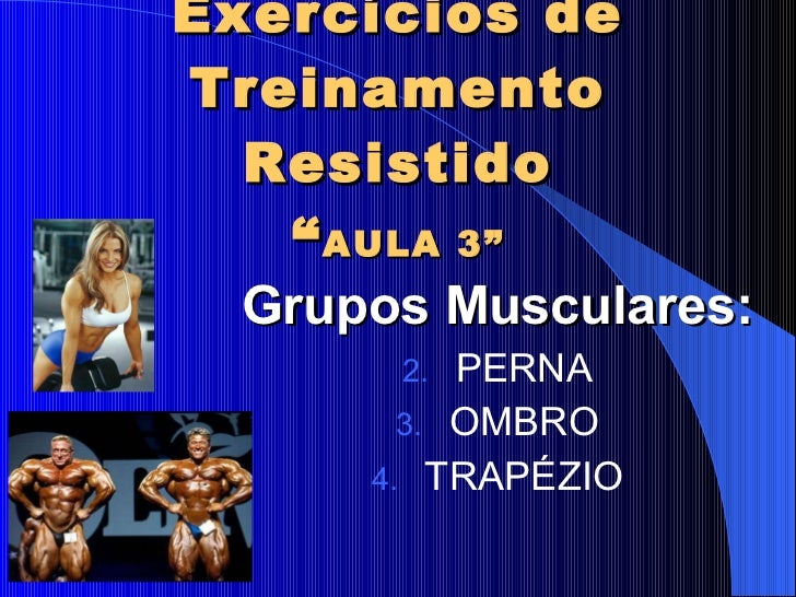 "Exercícios de Treinamento Resistido "" AULA 3"" <ul><li>Grupos Musculares: </li></ul><ul><li>PERNA </li></ul><ul><li>OMBRO <..."