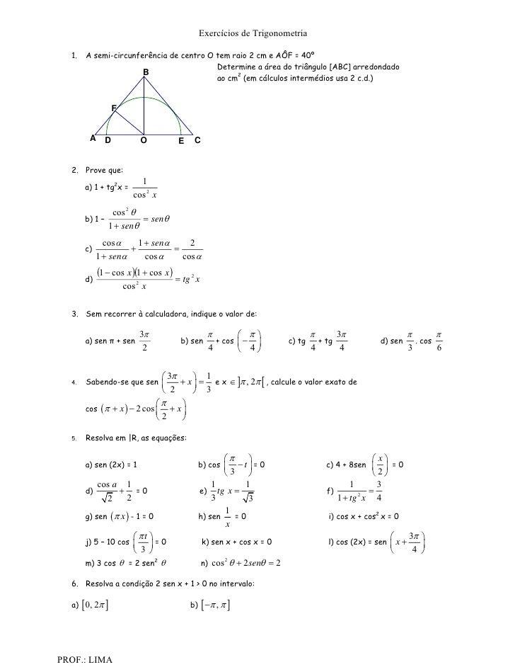 Exercícios de Trigonometria  1.    A semi-circunferência de centro O tem raio 2 cm e AÔF = 40º                            ...