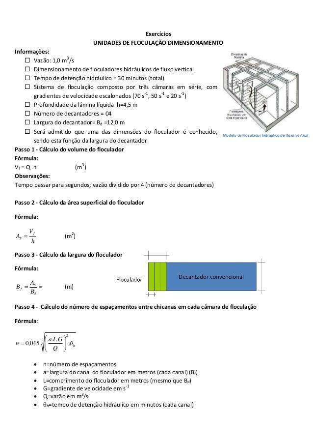 Exercícios UNIDADES DE FLOCULAÇÃO DIMENSIONAMENTO Informações:  Vazão: 1,0 m3/s  Dimensionamento de floculadores hidrául...