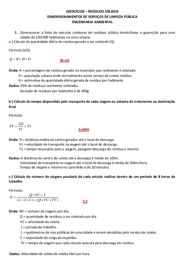EXERCÍCIOS – RESÍDUOS SÓLIDOS DIMENSIONAMENTOS DE SERVIÇOS DE LIMPEZA PÚBLICA ENGENHARIA AMBIENTAL 1. Dimensionar a frota ...