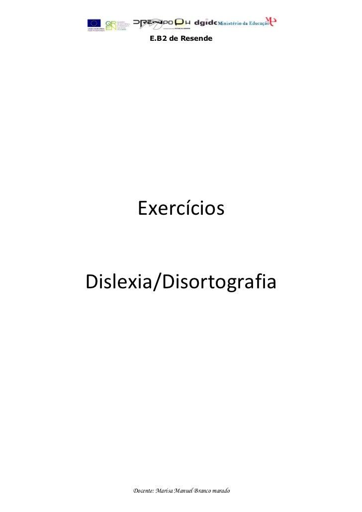 E.B2 de Resende      ExercíciosDislexia/Disortografia     Docente: Marisa Manuel Branco marado