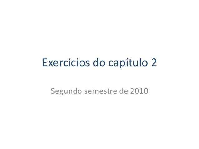 Exercícios do capítulo 2 Segundo semestre de 2010