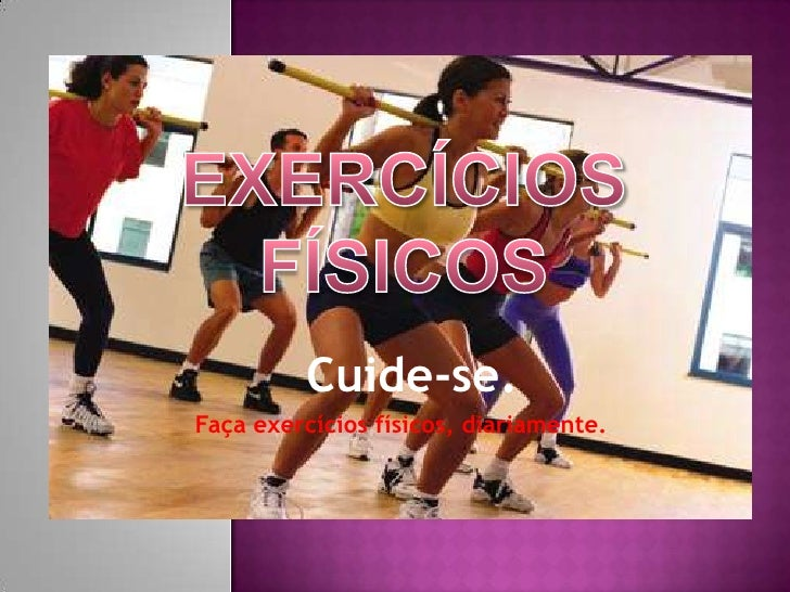 Exercícios Físicos<br />Cuide-se.<br />Faça exercícios físicos, diariamente.<br />