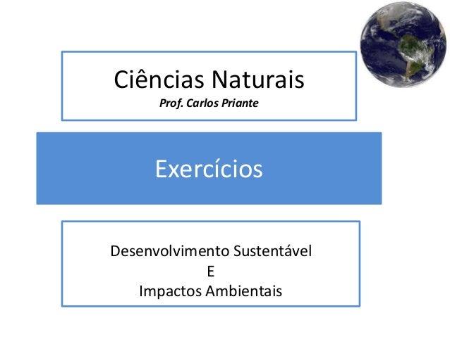 Exercícios Desenvolvimento Sustentável E Impactos Ambientais Ciências Naturais Prof. Carlos Priante