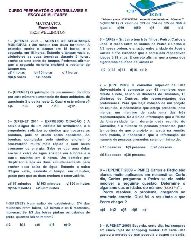 CURSO PREPARATÓRIO VESTIBULARES EESCOLAS MILITARESMATEMÁTCAExercíciosPROF WELLINGTON1– (UPENET 2007 – AGENTE DE SEGURANÇAM...