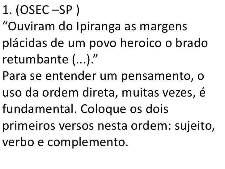 """1. (OSEC –SP )""""Ouviram do Ipiranga as margensplácidas de um povo heroico o bradoretumbante (...).""""Para se entender um pens..."""