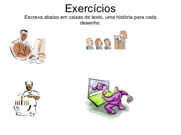 Exercícios Escreva abaixo em caixas de texto, uma história para cada desenho.